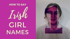 How to say Irish Gaelic Girl Names 😳