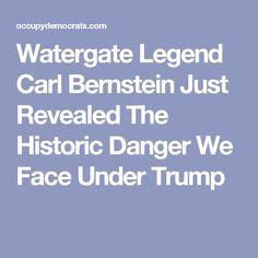 Watergate Legend Carl Bernstein Just Revealed The Historic Danger We Face Under Trump