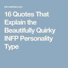16 Quotes That Explain the Beautifully Quirky INFP Personality Type