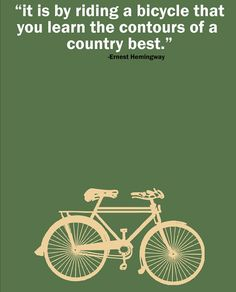 How true these words are and they bring back many memories of country roads. - Ernest Hemingway Cycling Quote Poster - Inspirational Cycling Quote Poster 11 x 17
