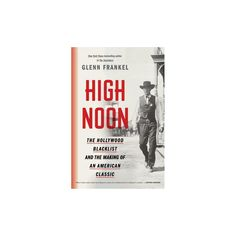 High Noon : The Hollywood Blacklist and the Making of an American Classic (Hardcover) (Glenn Frankel)