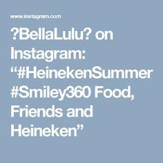 """💞BellaLulu💞 on Instagram: """"#HeinekenSummer #Smiley360 Food, Friends and Heineken"""""""