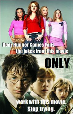 Amen! The only thing Mean Girls jokes work with is Harry Potter. Sorry, Hunger Games. haha