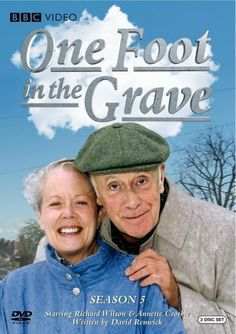 'One Foot in the Grave'  (1990-2000)  BBC TV sitcom. Features the exploits of a man forced into early retirement, and his long-suffering wife, in their battle against the trials of modern life. Living in a typical household in an unnamed English suburb, his various efforts to keep himself busy, while encountering various misfortunes and misunderstandings are the themes of the sitcom. Despite its traditional production, the domestic sitcom has  elements of black humor and surrealism.