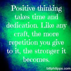Positive thinking takes time & dedication. It's been a year now and it gets easier each day:) erase any negative thoughts & you will notice your life will improve more and more each day!! I love my new way of thinking <3