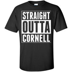 Straight Outta Cornell. Product Description We use high quality and Eco-friendly material and Inks! We promise that our Prints will not Fade, Crack or Peel in the wash.The Ink will last As Long As the Garment. We do not use cheap quality Shirts like other Sellers, our Shirts are of high Quality and super Soft, perfect fit for summer or winter dress.Orders are printed and shipped between 3-5 days.We use USPS/UPS to ship the order.You can expect your package to arrive...