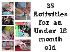 35 activities for an under 18 month old- this website, and the whole blog actually, is amazing! what wonderful interactive ideas!