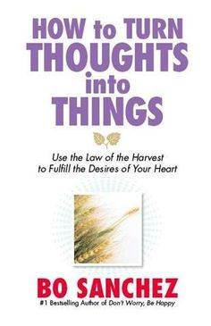 Buy How to Turn Thoughts into Things by Bro Bo Sanchez and Read this Book on Kobo's Free Apps. Discover Kobo's Vast Collection of Ebooks and Audiobooks Today - Over 4 Million Titles! Life Changing Books, Never Alone, Book Authors, Your Heart, Ebook Pdf, Bestselling Author, Book Worms, No Worries, Harvest