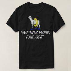 Whatever Floats Your Goat Animal Custom Shirts