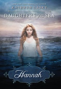 Daughters of the Sea: Hannah by Kathryn Lasky