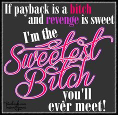 If payback is a bitch and revenge is sweet, I'm the sweetest bitch you'll ever meet! Bitchyness Quotes, Psycho Quotes, Gangsta Quotes, Badass Quotes, True Quotes, Words Quotes, Funny Quotes, Sayings, Sweet Girl Quotes