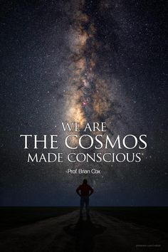 "Brian Cox: ""We are the Cosmos made conscious. Namaste, Brian Cox, Pantheism, A Course In Miracles, Encouragement, Quantum Physics, Thing 1, To Infinity And Beyond, Spiritual Awakening"