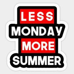 Statement Lee Monday More Summer - Monday Blues -Sticker | Teepublic  Lisaliza.  #Statement  #quote #sayings #humor #teens #tumblrstyle    #tumblrgirl #slogan #meme #memeshirt #attitude #funny  #LessMonday #Mondayblue #Summerholiday  #giftideas #words #typography #tumblr #sticker #redbubble  #teepublic