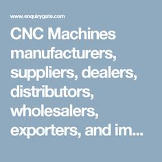 CNC Machines manufacturers, suppliers, dealers, distributors, wholesalers, exporters, and importers in Delhi, India - at Enquiry Gate – To Get Business Enquiry