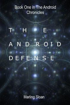Amazon.com: The Android Chronicles Book One: The Android Defense eBook: Marling Sloan: Kindle Store