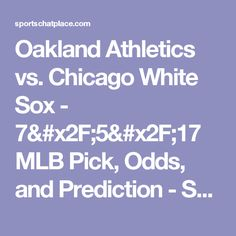 Oakland Athletics vs. Chicago White Sox - 7/5/17 MLB Pick, Odds, and Prediction - Sports Chat Place