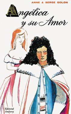 Angélica y su amor. Angelica and her love, by Anne & Serge Golon. First volume of this collection published in Andorra, in Andorra, Book Covers, Love Her, Disney Characters, Fictional Characters, Heaven, Illustrations, Disney Princess, Books