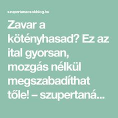 Zavar a kötényhasad? Ez az ital gyorsan, mozgás nélkül megszabadíthat tőle! – szupertanácsok Herpes Remedies, Herbalism, Healthy Lifestyle, Health Fitness, Weight Loss, Drinks, Hungary, Beauty, Diet