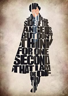 """I may be on the side of the angels, but don't think for one second that I am one!"""
