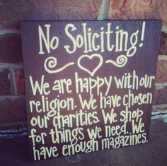 I need to make this..cuz obviously the no soliciting sign doesnt work