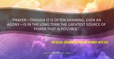 """""""Prayer—though it is often draining, even an agony—is in the long term the greatest source of power that is possible."""""""