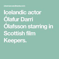 Icelandic actor Ólafur Darri Ólafsson starring in Scottish film Keepers.