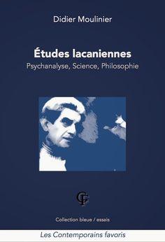 Didier Moulinier : ETUDES LACANIENNES. Psychanalyse, Science, Philosophie. - 2013 - Ce livre se penche sur les articulations épistémologiques de la psychanalyse lacanienne avec la philosophie et l'éthique, les sciences et la logique, les pratiques sociales ou encore l'éducation.