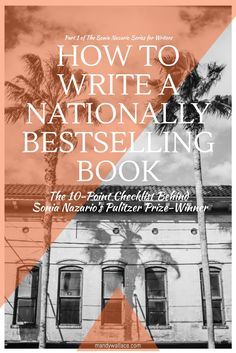 How to Write a Nationally Bestselling Book: The 10-Point Checklist Behind Sonia Nazario's Pulitzer Prize Winner | #writingtips #writingcraft #writing