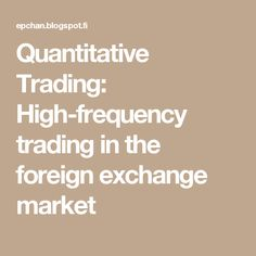 Quantitative Trading: High-frequency trading in the foreign exchange market High Frequency Trading, Foreign Exchange, Marketing