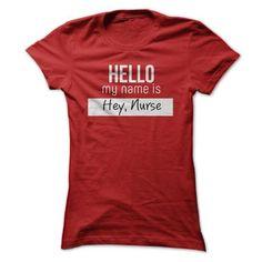Hello my name is Hey, Nurse - Nurse Humor T Shirt
