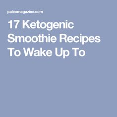 17 Ketogenic Smoothie Recipes To Wake Up To