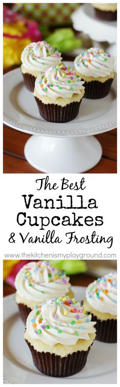 The BEST Vanilla Cupcakes + the BEST Vanilla Frosting ~ these cupcakes are unbelievably delicious!   www.thekitchenismyplayground.com