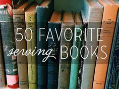 50 Favorite Sewing Books - Colette Patterns.... I will look into buying some books from this list.