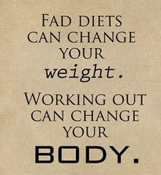 took me a long time to realize this... fad diets are never the way to go. working hard for fitness makes you appreciate yourself and sacrifices.
