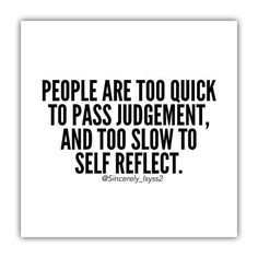 People are too quick to pass judgement, and too slow to self reflect. No shit. Wisdom Quotes, True Quotes, Words Quotes, Quotes To Live By, Funny Quotes, Sayings, Quotes Quotes, Amazing Quotes, Great Quotes