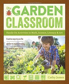 The Garden Classroom: Hands-On Activities in Math, Science, Literacy & Art offers children ages four to eight creative garden activities in play & imagination, reading & writing, science & math, arts & crafts, and recipes.