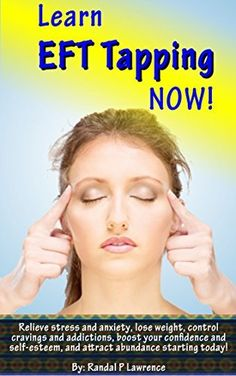Learn EFT Tapping NOW! Complete Beginner's Manual: Relieve stress and anxiety, lose weight, control cravings and addictions, boost your confidence and ... and attract abundance starting today by Randal Lawrence, http://www.amazon.com/dp/B00L2OLTIK/ref=cm_sw_r_pi_dp_SNliub1PSF0J0