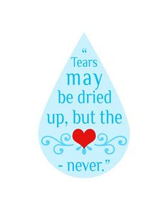"""""""Tears may be dried up, but the heart - never."""""""