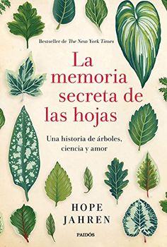 La memoria secreta de las hojas: Una historia de árboles, ciencia y amor de [Jahren, Hope]
