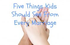 Five Things Kids Should See From Every Marriage