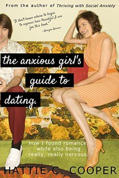 The Anxious Girl's Guide to Dating: How I found romance while also being really, really nervous.