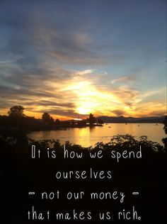 Spend yourself! Stop thinking money or gifts make you a good person!