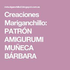 Creaciones Mariganchillo: PATRÓN AMIGURUMI MUÑECA BÁRBARA