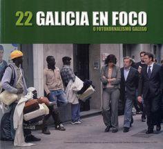 Galicia en Foco : [exposición : 22ª edición] o fotoxornalismo galego