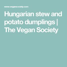 Hungarian stew and potato dumplings   The Vegan Society