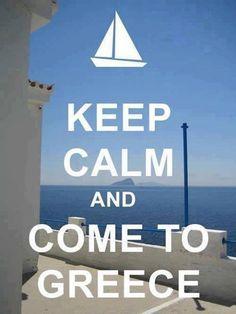 Keep Calm And Come To Greece.