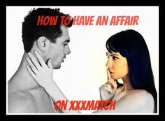 How To Have An Affair On XXXMatch.com--never let social media get