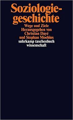 Soziologiegeschichte : Wege und Ziele / Herausgegeben von Christian Dayé und Stephan Moebius Edición1. Auflage, Originalausgabe
