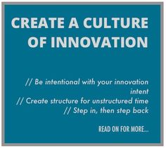 Creating a culture of innovation among employees will result in superior results that surpass goals and expectations, while empowering teams with the time to truly think. How do you create culture of innovation in your work?