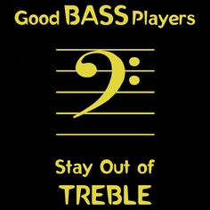 Good Bass Players Stay Out of Treble. Black T-shirt by Samuel Sheats available on Redbubble #bassguitar #bassplayer #redbubble